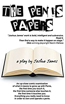The Penis Papers: a play by [James, Joshua]