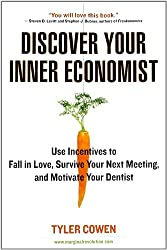 Discover Your Inner Economist: Use Incentives to Fall in Love, Survive Your Next Meeting, and Motivate Your Den tist
