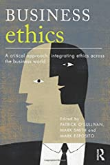 Business Ethics: A Critical Approach: Integrating Ethics Across the Business World Paperback