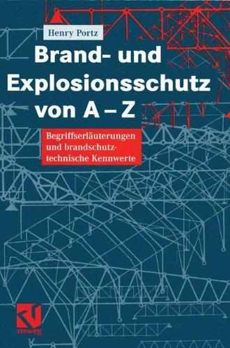 Read Online Brand- und Explosionsschutz von A-Z: Begriffserläuterungen und brandschutztechnische Kennwerte (German Edition) ebook