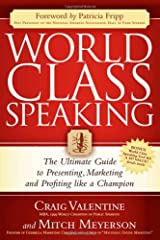 World Class Speaking: The Ultimate Guide to Presenting, Marketing and Profiting Like a Champion Paperback