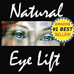 Natural Eyelift - Natural Eye Lift How to Lift, Tighten Upper Lids & Reduce Puffy Under Eyes (Anti-Aging Natural Facelift Book 2) by [Busch, Julia M.]