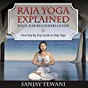 Raja Yoga Explained: Yoga for Beginners Guide Audiobook by Sanjay Tewani Narrated by Lyssa Graham