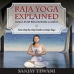 Raja Yoga Explained: Yoga for Beginners Guide | Sanjay Tewani