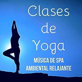 Clases de Yoga - Música de Spa Ambiental Relajante para ...