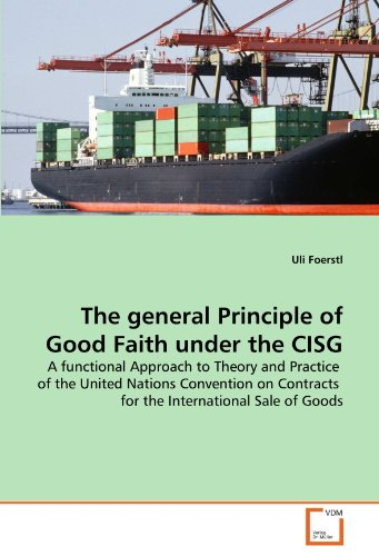 The general Principle of Good Faith under the CISG: A functional Approach to Theory and Practice  of the United Nations Convention on Contracts  for the International Sale of Goods