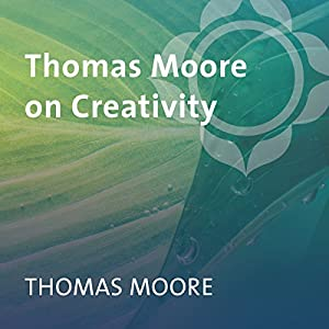 Thomas Moore on Creativity Speech