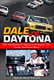 Dale vs. Daytona: The Intimidator's Quest to Win the Great American Race