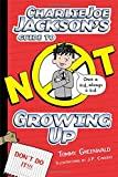 Charlie Joe Jackson's Guide to Not Growing Up (Charlie Joe Jackson Series)