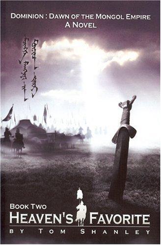 Heaven's Favorite: Book Two: Dominion: Dawn of the Mongol Empire