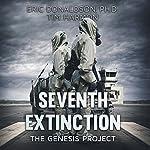 Seventh Extinction: The Genesis Project | Tim Harmon,Eric Donaldson Ph.D
