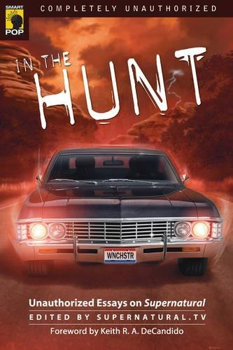 In the Hunt: Unauthorized Essays on Supernatural (Smart Pop series) ebook