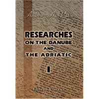 Researches on the Danube and the Adriatic: Or, Contributions to the Modern History of Hungary and Transylvania, Dalmatia and Croatia, Servia and Bulgaria. Volume 1