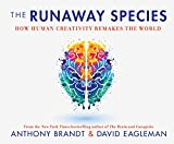 Runaway Species, The: How Human Creativity Remakes the World