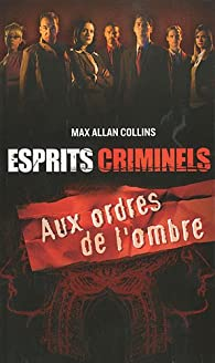Esprits criminels : Aux ordres de l'ombre par Max Allan Collins