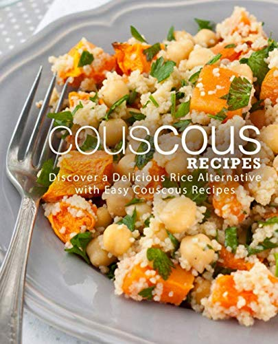 Couscous Recipes: Discover Delicious Rice Alternative with Easy Couscous Recipes (2nd Edition) by BookSumo Press