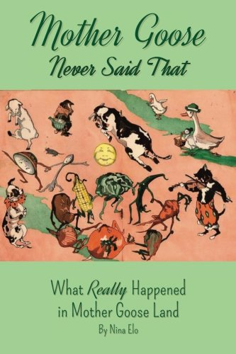 Mother Goose Never Said That!: What Really Happened in Mother Goose Land