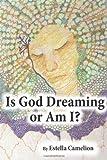Is God Dreaming or Am I?, Estella Camelion, 149436512X