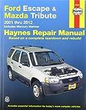 Ford Escape & Mazda Tribute 2001-2012: 2001 thru 2012 - Includes Mercury Mariner (Automotive Repair Manual)