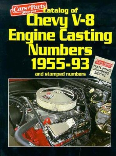 Catalog of Chevy V8 Engine Casting Numbers 1955-93 and Stamped Numbers (Matching Numbers Series) [Paperback] [July 1994] (Author) Cars & Parts (V8 Casting Numbers)