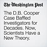 The D.B. Cooper Case Baffled Investigators for Decades. Now, Scientists Have a New Theory. | Amy B. Wang