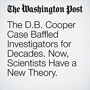 The D.B. Cooper Case Baffled Investigators for Decades. Now, Scientists Have a New Theory.
