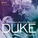 Duke: A Life of Duke Ellington Audiobook by Terry Teachout Narrated by Peter Francis James