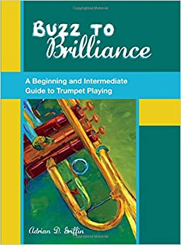 Book Buzz to Brilliance: A Beginning and Intermediate Guide to Trumpet Playing