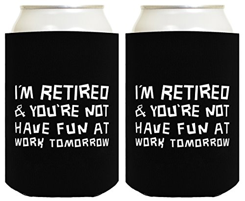 Funny Can Coolie I'm Retired You're Not Funny Retirement Gift 2 Pack Can Coolies Drink Coolers Black