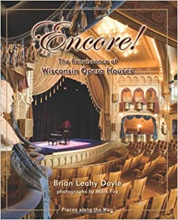 Encore!: The Renaissance of Wisconsin Opera Houses (Places Along the Way)