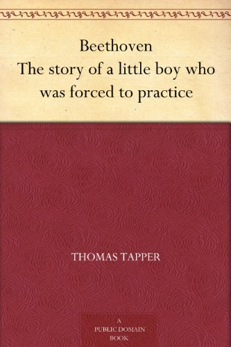 Beethoven The story of a little boy who was forced to practice by [Tapper, Thomas]