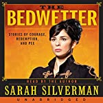 The Bedwetter : Stories of Courage, Redemption, and Pee | Sarah Silverman