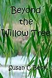 Beyond the Willow Tree, Susan C. Beck, 149102058X