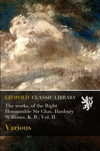Read Online The works, of the Right Honourable Sir Chas. Hanbury Williams, K. B.; Vol. II pdf