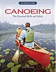 Canoeing The Essential Skills & Safety: An Essential Guide-The Essential Skills and Safety