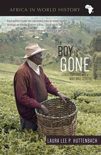 The Boy Is Gone: Conversations with a Mau Mau General (Africa in World History)