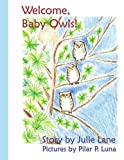 Welcome Baby Owls!, Story By Julie Lane Pictures By Pilar P. Luna, 1434301184