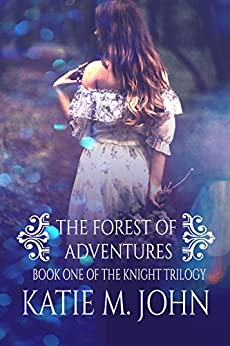 The Forest of Adventures: Book One of The Knight Trilogy by [John, Katie M.]