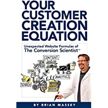 """Your Customer Creation Equation: Unexpected Website Formulas of The Conversion Scientistâ""""¢"""