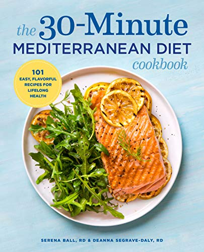 The 30-Minute Mediterranean Diet Cookbook: 101 Easy, Flavorful Recipes for Lifelong Health by Deanna Segrave-Daly RD, Serena Ball RD
