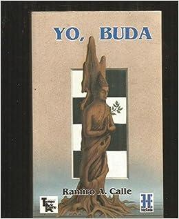 Yo, buda: Amazon.es: Ramiro A. Calle: Libros