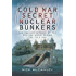 Cold War Secret Nuclear Bunkers: The Passive Defence of the Western World During the Cold War (Pen and Sword Military Classics)