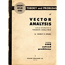 Schaums Outline Series: Theory and Problems of Vector Analysis and an Introduction to Tensor Analysis: Including 480 Solved Problems