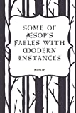 img - for Some of  sop's Fables with Modern Instances book / textbook / text book