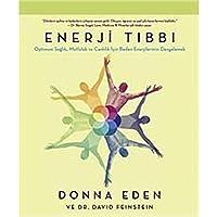 Enerji Tıbbı: Optimum Sağlık, Mutluluk ve Canlılık İçin Beden Enerjilerinizi Dengelemek