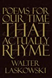 Poems for Our Time That Actually Rhyme, Walter Laskowski, 1434310132