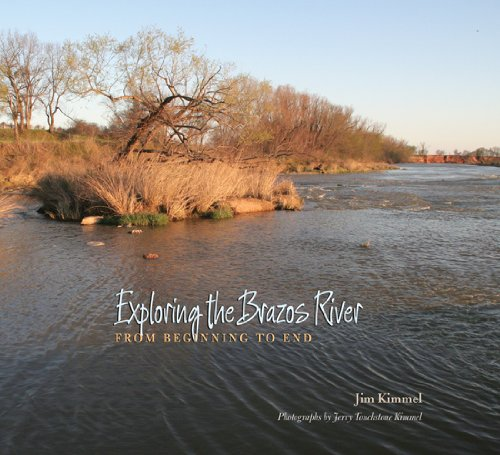 Exploring the Brazos River: From Beginning to End (River Books, Sponsored by The Meadows Center for Water and the Environment, Texas State ()