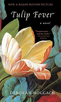 Tulip Fever: A Novel by [Moggach, Deborah]