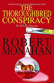 The Thoroughbred Conspiracy (The Kentucky Chronicles Book 1) by [Monahan, Robert]