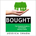 Bought: The Complete Guide to Successfully Buying Your Home | Jessica Shada